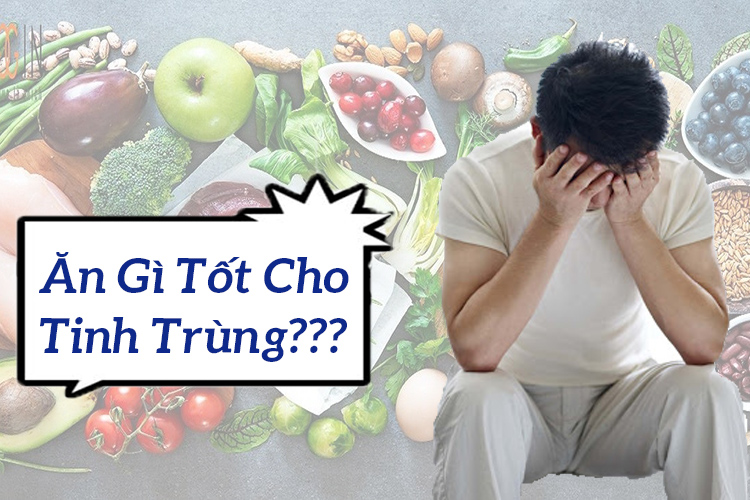 Ăn Gì Tốt Cho Tinh Trùng? – Nỗi Lo Thầm Kín Của Cánh Mày Râu